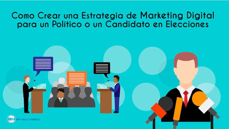 Como Crear Una Estrategia De Marketing Digital Para Un Politico O Candidato En Elecciones