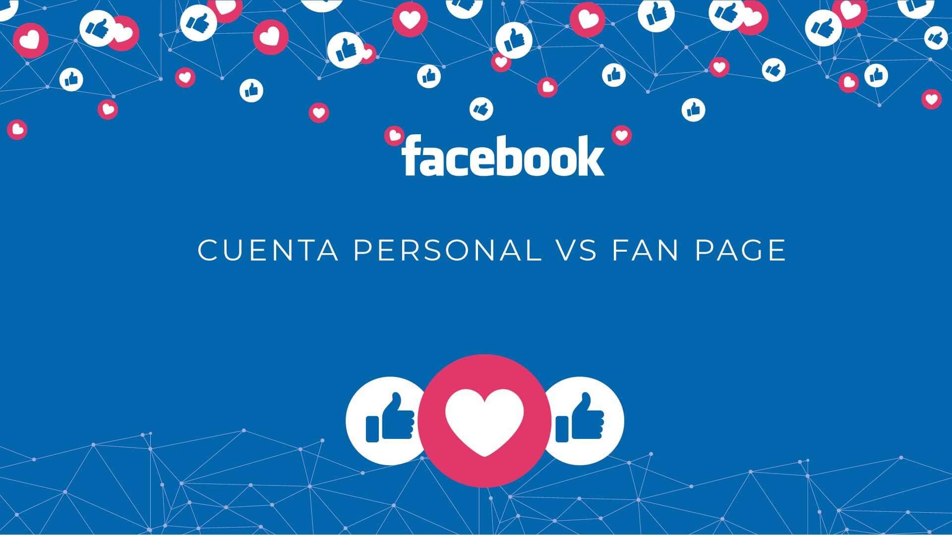 cuales son las diferencias cuenta personal de facebook y fan page de facebook