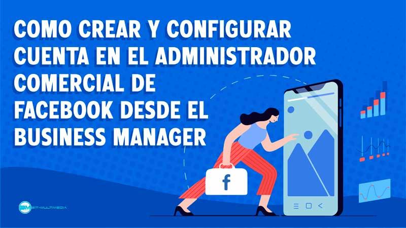 Como crear y configurar cuenta en administrador comercial de facebook desde el business manager
