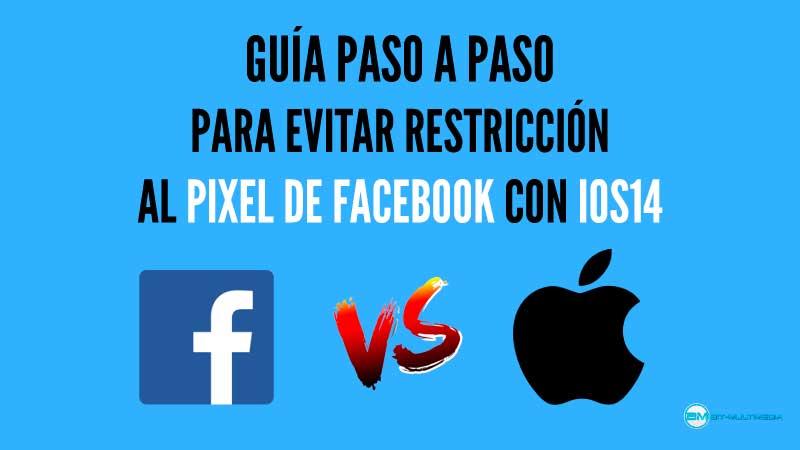 evitando restricción ios 14 apple pixel facebook ads